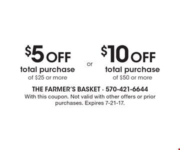 $5 Off total purchase of $25 or more. $10 Off total purchase of $50 or more. With this coupon. Not valid with other offers or prior purchases. Expires 7-21-17.