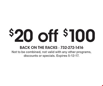 $20 off $100. Not to be combined, not valid with any other programs, discounts or specials. Expires 5-12-17.