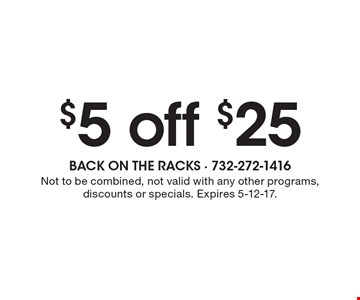 $5 off $25. Not to be combined, not valid with any other programs, discounts or specials. Expires 5-12-17.