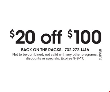 $20 off $100. Not to be combined, not valid with any other programs, discounts or specials. Expires 9-8-17.
