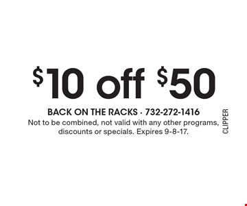 $10 off $50. Not to be combined, not valid with any other programs, discounts or specials. Expires 9-8-17.