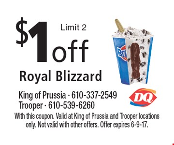 $1off Royal Blizzard Limit 2. With this coupon. Valid at King of Prussia and Trooper locations only. Not valid with other offers. Offer expires 6-9-17.
