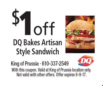 $1off DQ Bakes Artisan Style Sandwich. With this coupon. Valid at King of Prussia location only. Not valid with other offers. Offer expires 6-9-17.