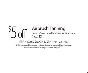 $5 off Airbrush Tanning. Receive $5 off a full body airbrush session (reg. $40). With this coupon. Limit one per customer. Cannot be used on gift card purchase. Not valid with other offers or prior services. Exp. 6/30/17.