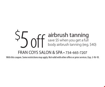 $5off airbrush tanningsave $5 when you get a full body airbrush tanning (reg. $40). With this coupon. Some restrictions may apply. Not valid with other offers or prior services. Exp. 3-16-18.