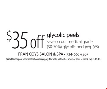 $35off glycolic peelssave on our medical grade (30-70%) glycolic peel (reg. $85). With this coupon. Some restrictions may apply. Not valid with other offers or prior services. Exp. 3-16-18.