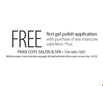 FREE first gel polish application with purchase of any manicure valid Mon.-Thur.. With this coupon. Some restrictions may apply. Not valid with other offers or prior services. Exp. 3-16-18.