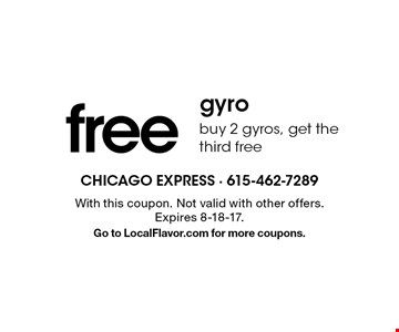 free gyro. Buy 2 gyros, get the third free. With this coupon. Not valid with other offers. Expires 8-18-17. Go to LocalFlavor.com for more coupons.