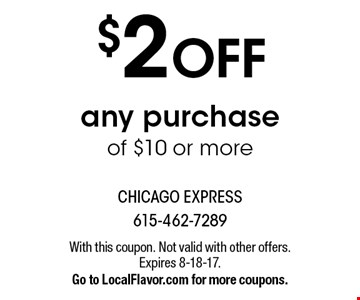 $2 off any purchase of $10 or more. With this coupon. Not valid with other offers. Expires 8-18-17. Go to LocalFlavor.com for more coupons.