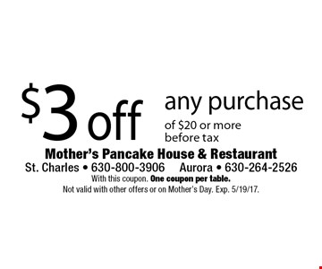 $3 off any purchase of $20 or more before tax. With this coupon. One coupon per table. Not valid with other offers or on Mother's Day. Exp. 5/19/17.