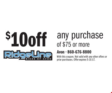 $10 off any purchase of $75 or more. With this coupon. Not valid with any other offers or prior purchases. Offer expires 5-31-17.
