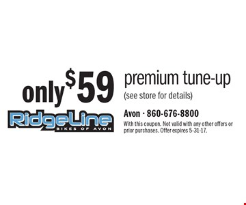 only $59 premium tune-up (see store for details). With this coupon. Not valid with any other offers or prior purchases. Offer expires 5-31-17.