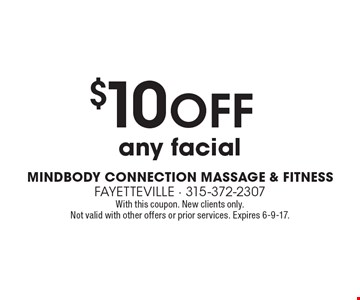 $10 off any facial. With this coupon. New clients only. Not valid with other offers or prior services. Expires 6-9-17.