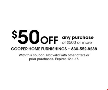 $50 Off any purchase of $500 or more. With this coupon. Not valid with other offers or prior purchases. Expires 12-1-17.