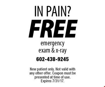 IN PAIN? Free emergency exam & x-ray. New patient only. Not valid with any other offer. Coupon must be presented at time of use. Expires 7/31/17.