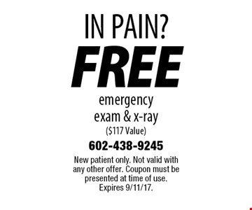 In pain? Free emergency exam & x-ray ($117 value). New patient only. Not valid with any other offer. Coupon must be presented at time of use. Expires 9/11/17.