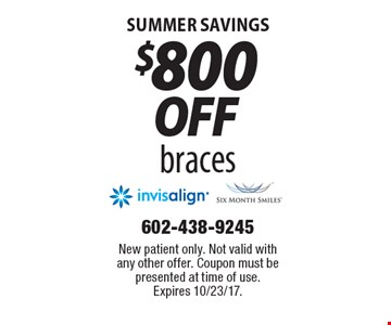 Summer Savings $800 off braces. New patient only. Not valid with any other offer. Coupon must be presented at time of use. Expires 10/23/17.