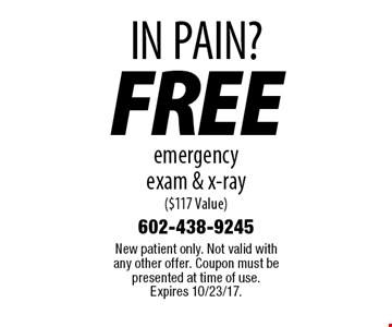 IN PAIN? Free emergency exam & x-ray ($117 Value). New patient only. Not valid with any other offer. Coupon must be presented at time of use. Expires 10/23/17.