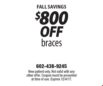 Fall savings. $800 off braces. New patient only. Not valid with any other offer. Coupon must be presented at time of use. Expires 12/4/17.