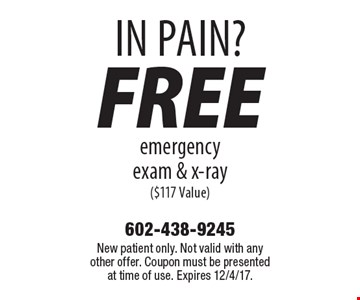 In pain? Free emergency exam & x-ray ($117 Value). New patient only. Not valid with any other offer. Coupon must be presented at time of use. Expires 12/4/17.