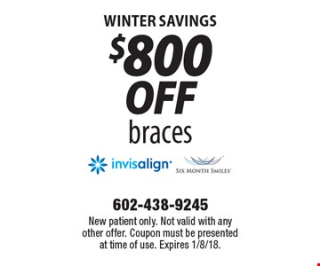 Winter Savings $800 off braces. New patient only. Not valid with any other offer. Coupon must be presented at time of use. Expires 1/8/18.