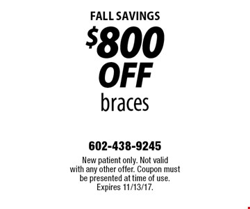 FALL Savings - $800 off braces. New patient only. Not valid with any other offer. Coupon must be presented at time of use. Expires 11/13/17.