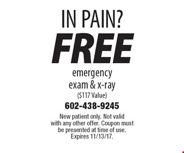 IN PAIN? Free emergency exam & x-ray ($117 Value). New patient only. Not valid with any other offer. Coupon must be presented at time of use. Expires 11/13/17.