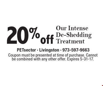 20% off Our Intense De-Shedding Treatment. Coupon must be presented at time of purchase. Cannot be combined with any other offer. Expires 5-31-17.