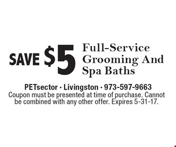 SAVE $5 Full-Service Grooming And Spa Baths. Coupon must be presented at time of purchase. Cannot be combined with any other offer. Expires 5-31-17.