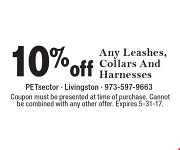 10% off Any Leashes, Collars And Harnesses. Coupon must be presented at time of purchase. Cannot be combined with any other offer. Expires 5-31-17.