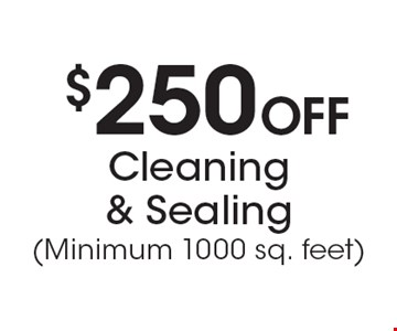 $250 Off Cleaning & Sealing (Minimum 1000 sq. feet).