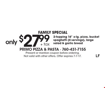 FAMILY SPECIAL only $27.99 + tax: 2-topping 16