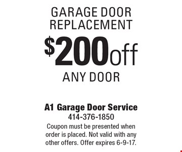 Garage door replacement. $200 off any door. Coupon must be presented when order is placed. Not valid with any other offers. Offer expires 6-9-17.