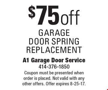 $75 off garage door spring replacement. Coupon must be presented whenorder is placed. Not valid with any other offers. Offer expires 8-25-17.