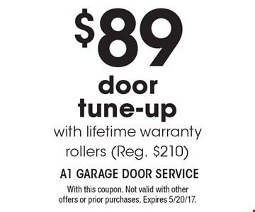$89 door tune-up with lifetime warranty rollers (Reg. $210). With this coupon. Not valid with other offers or prior purchases. Expires 5/20/17.
