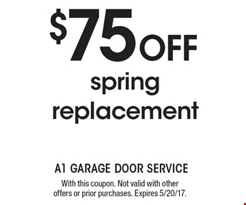 $75 OFF spring replacement. With this coupon. Not valid with other offers or prior purchases. Expires 5/20/17.