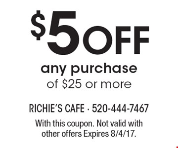 $5 off any purchase of $25 or more. With this coupon. Not valid with other offers Expires 8/4/17.