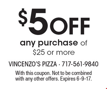 $5 off any purchase of $25 or more. With this coupon. Not to be combined with any other offers. Expires 6-9-17.