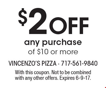$2 off any purchase of $10 or more. With this coupon. Not to be combined with any other offers. Expires 6-9-17.