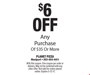 $6 Off Any Purchase Of $35 Or More. With this coupon. One coupon per order or delivery. May not be combined with any other offer. Not valid for orders placed online. Expires 5-12-17.