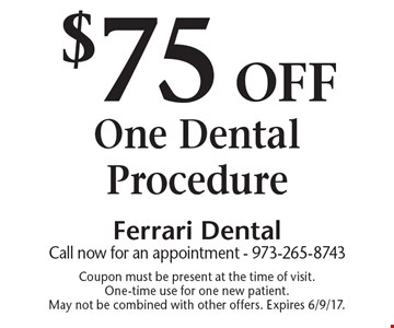 $75 off One Dental Procedure. Coupon must be present at the time of visit. One-time use for one new patient. May not be combined with other offers. Expires 6/9/17.