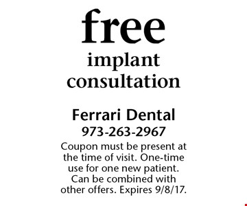Free implant consultation. Coupon must be present at the time of visit. One-time use for one new patient. Can be combined with other offers. Expires 9/8/17.