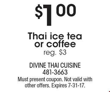 $1.00 Thai ice tea or coffee. reg. $3. Must present coupon. Not valid with other offers. Expires 7-31-17.