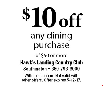 $10 off any dining purchase of $50 or more. With this coupon. Not valid with other offers. Offer expires 5-12-17.