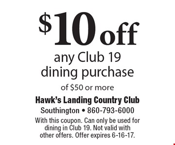 $10 off any Club 19 dining purchase of $50 or more. With this coupon. Can only be used for dining in Club 19. Not valid with other offers. Offer expires 6-16-17.