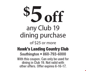 $5 off any Club 19 dining purchase of $25 or more. With this coupon. Can only be used for dining in Club 19. Not valid with other offers. Offer expires 6-16-17.