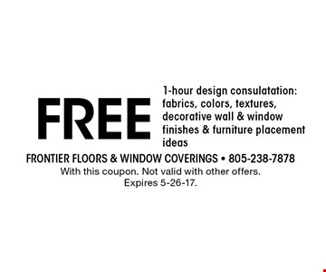 Free 1-hour design consulatation: fabrics, colors, textures, decorative wall & window finishes & furniture placement ideas. With this coupon. Not valid with other offers. Expires 5-26-17.