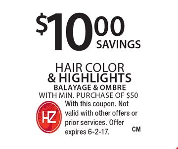 $10 hair color & highlights. Balayage & Ombre with min. purchase of $50. With this coupon. Not valid with other offers or prior services. Offer expires 6-2-17.