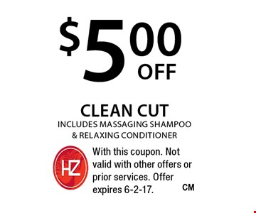 $5 clean cut. Includes massaging shampoo & relaxing conditioner. With this coupon. Not valid with other offers or prior services. Offer expires 6-2-17.