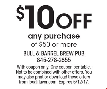 $10 Off any purchase of $50 or more. With coupon only. One coupon per table. Not to be combined with other offers. You may also print or download these offers from localflavor.com. Expires 5/12/17.